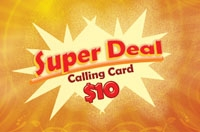 Super Deal $10 - International Calling Cards